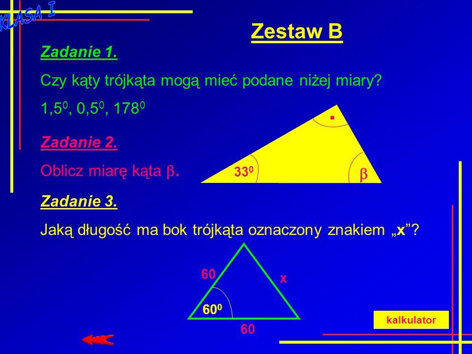 . Zestaw B Zadanie 1. Czy kąty trójkąta mogą mieć podane niżej miary