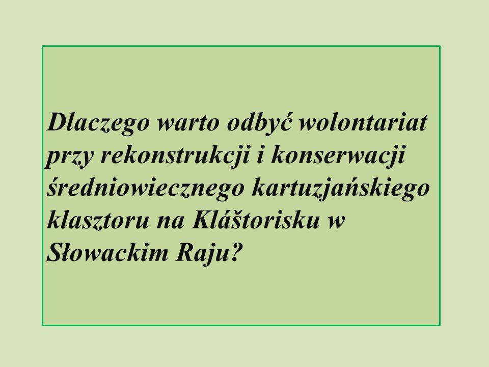 Dlaczego warto odbyć wolontariat przy rekonstrukcji i konserwacji średniowiecznego kartuzjańskiego klasztoru na Kláštorisku w Słowackim Raju