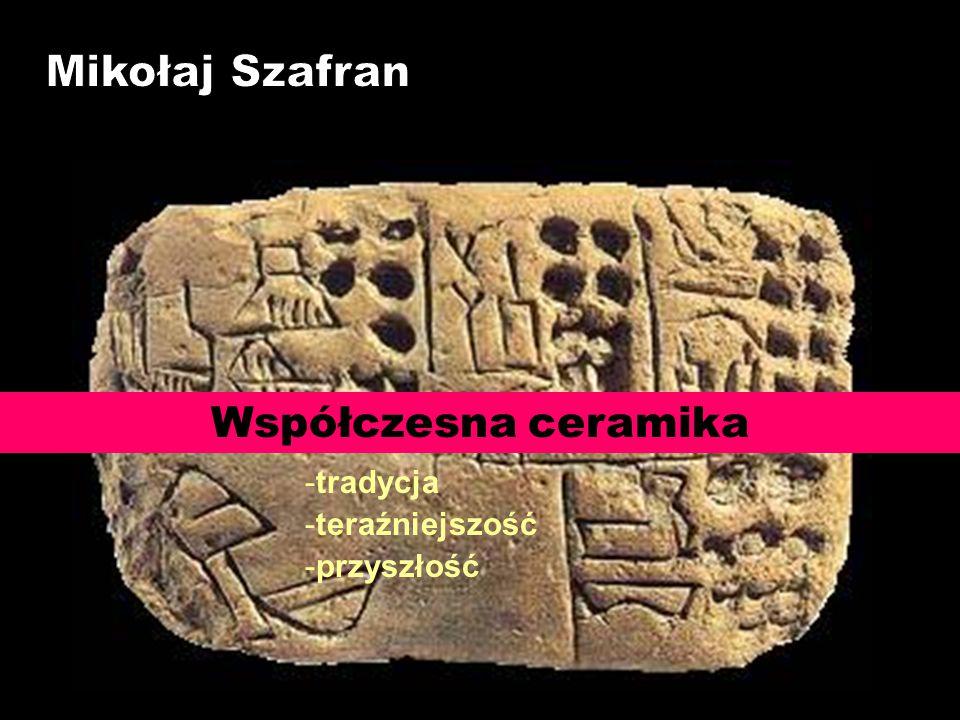Mikołaj Szafran Współczesna ceramika tradycja teraźniejszość