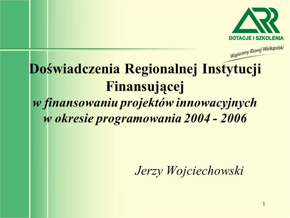 Doświadczenia Regionalnej Instytucji Finansującej w finansowaniu projektów innowacyjnych w okresie programowania 2004 - 2006
