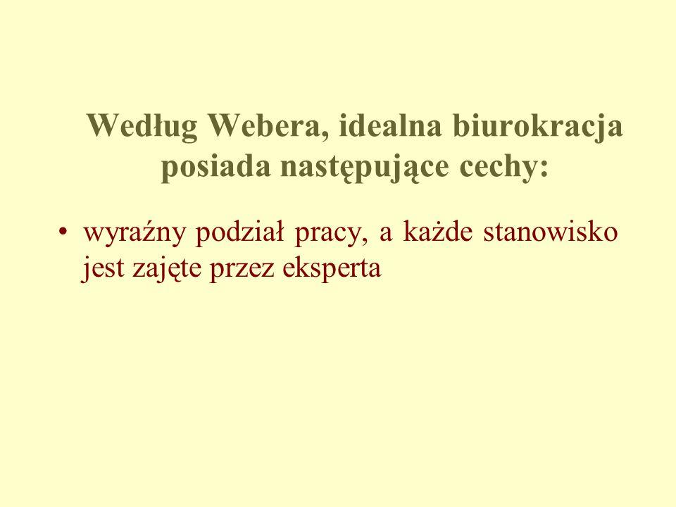 Według Webera, idealna biurokracja posiada następujące cechy: