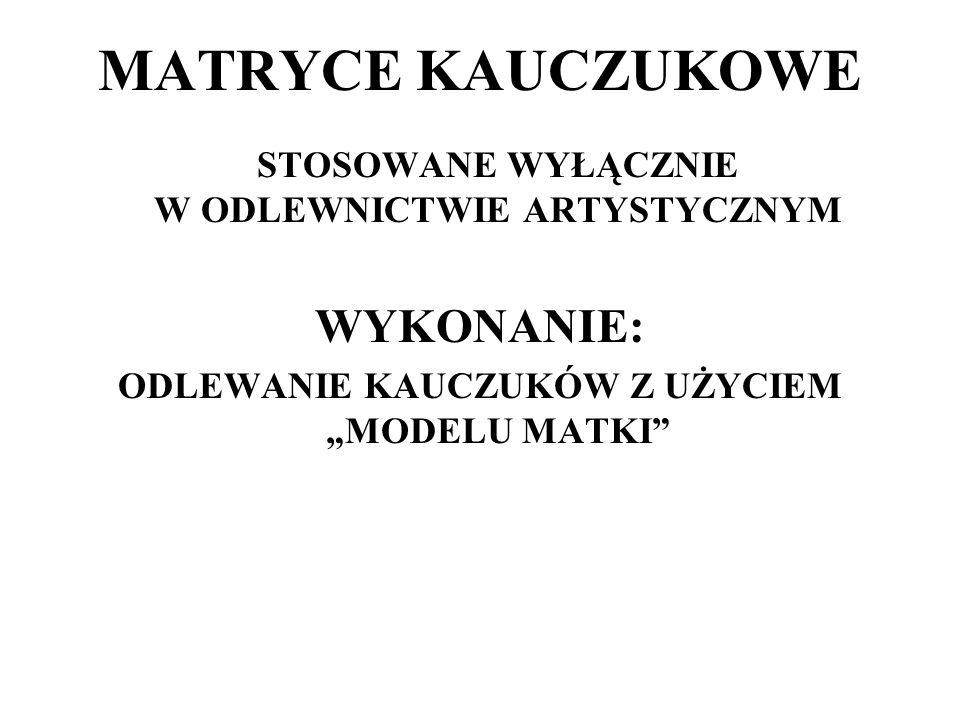 MATRYCE KAUCZUKOWE WYKONANIE: