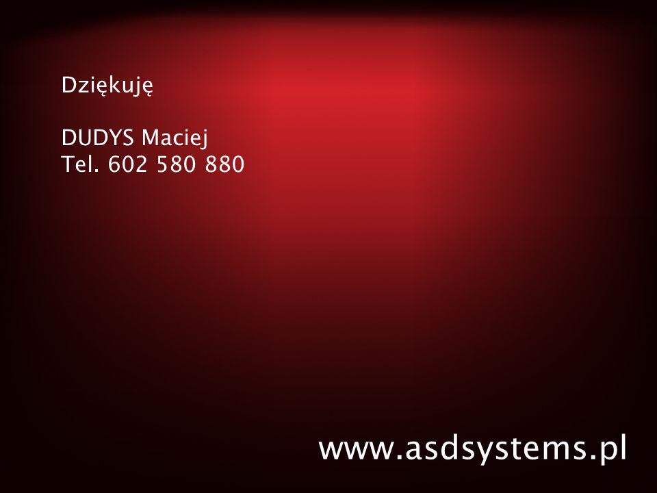 Dziękuję DUDYS Maciej Tel. 602 580 880 www.asdsystems.pl