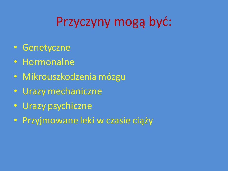 Przyczyny mogą być: Genetyczne Hormonalne Mikrouszkodzenia mózgu