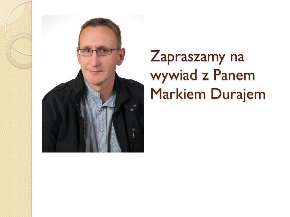 Zapraszamy na wywiad z Panem Markiem Durajem