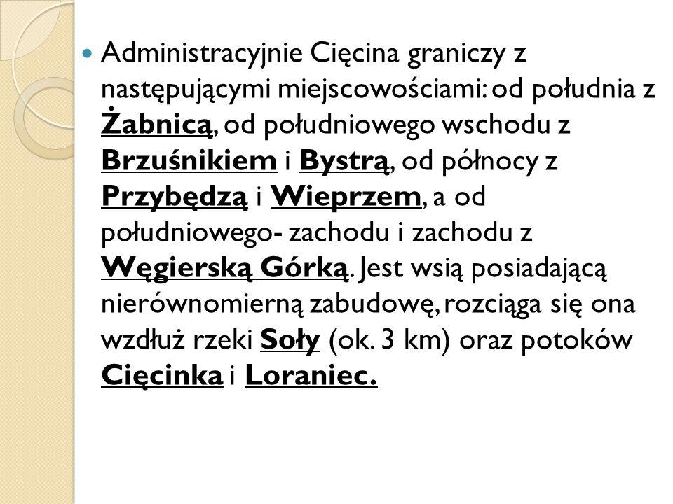 Administracyjnie Cięcina graniczy z następującymi miejscowościami: od południa z Żabnicą, od południowego wschodu z Brzuśnikiem i Bystrą, od północy z Przybędzą i Wieprzem, a od południowego- zachodu i zachodu z Węgierską Górką.