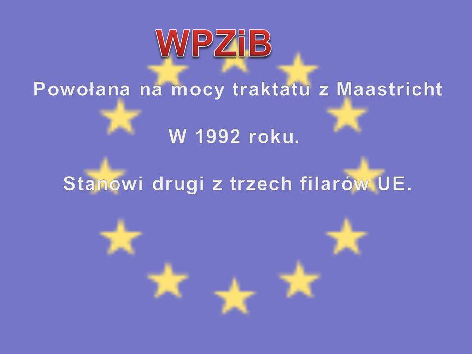 WPZiB Powołana na mocy traktatu z Maastricht W 1992 roku.