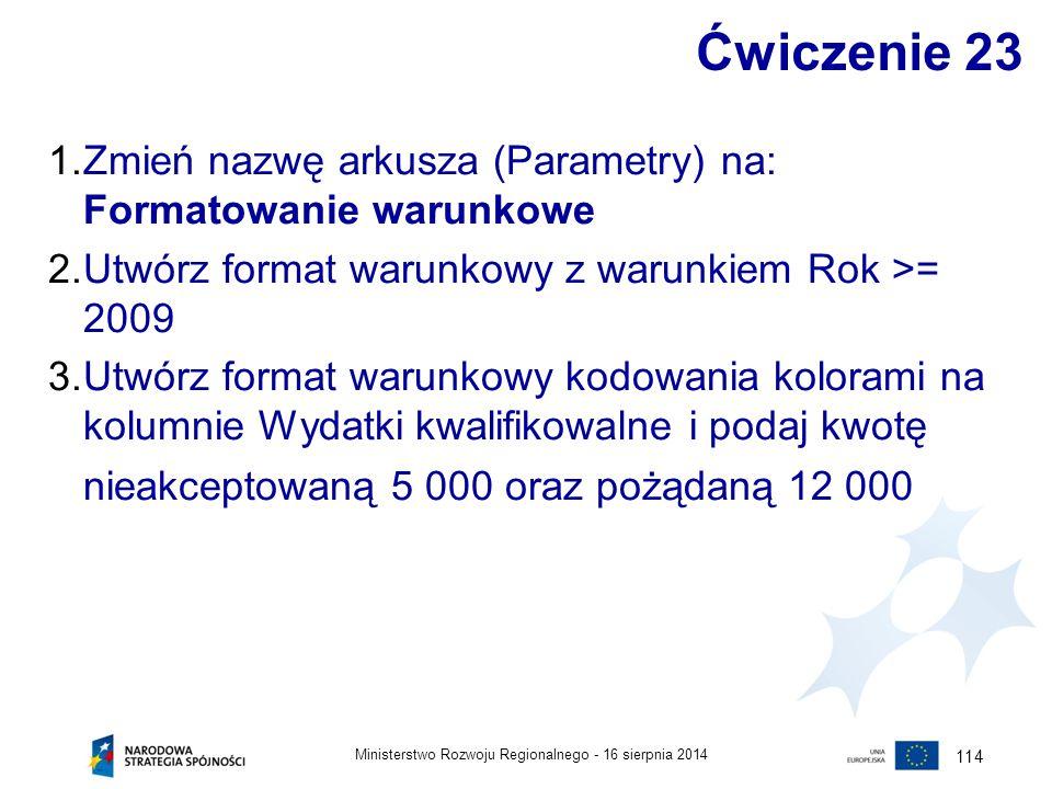 Ćwiczenie 23 Zmień nazwę arkusza (Parametry) na: Formatowanie warunkowe. Utwórz format warunkowy z warunkiem Rok >= 2009.