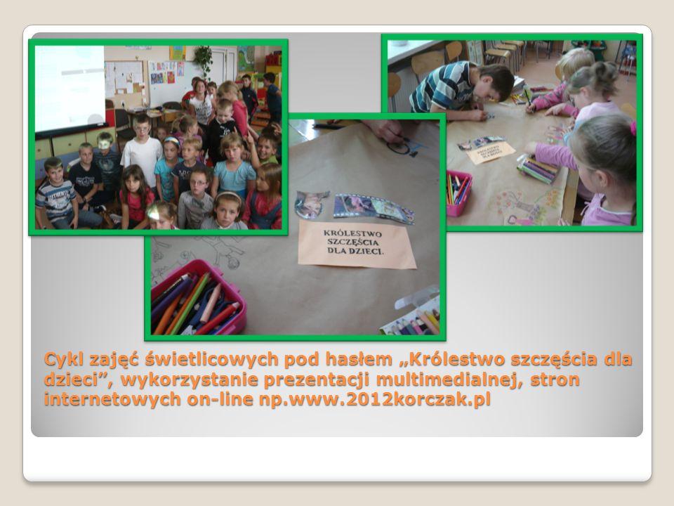 """Cykl zajęć świetlicowych pod hasłem """"Królestwo szczęścia dla dzieci , wykorzystanie prezentacji multimedialnej, stron internetowych on-line np.www.2012korczak.pl"""