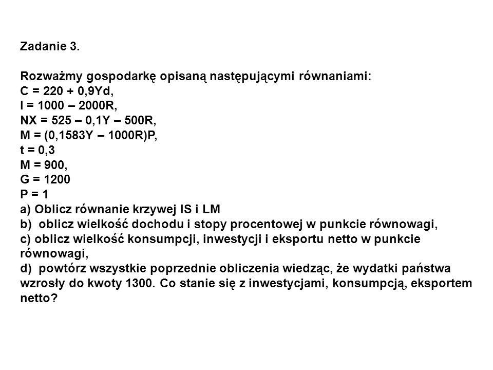 Zadanie 3. Rozważmy gospodarkę opisaną następującymi równaniami: C = 220 + 0,9Yd, I = 1000 – 2000R,