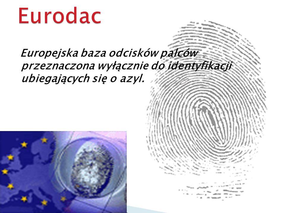 Eurodac Europejska baza odcisków palców przeznaczona wyłącznie do identyfikacji ubiegających się o azyl.