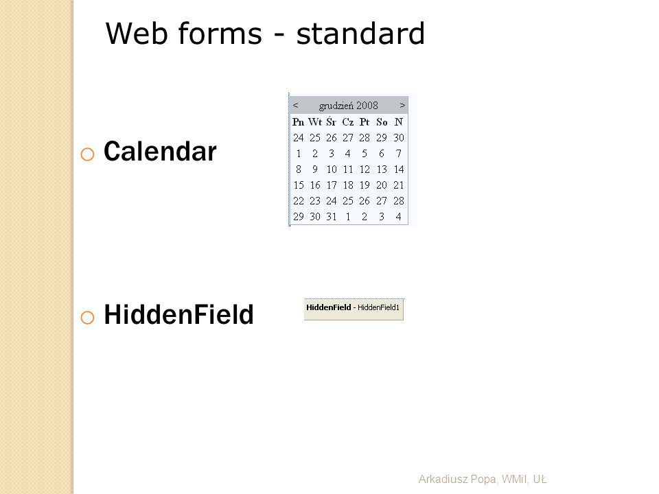Web forms - standard Calendar HiddenField Arkadiusz Popa, WMiI, UŁ 21