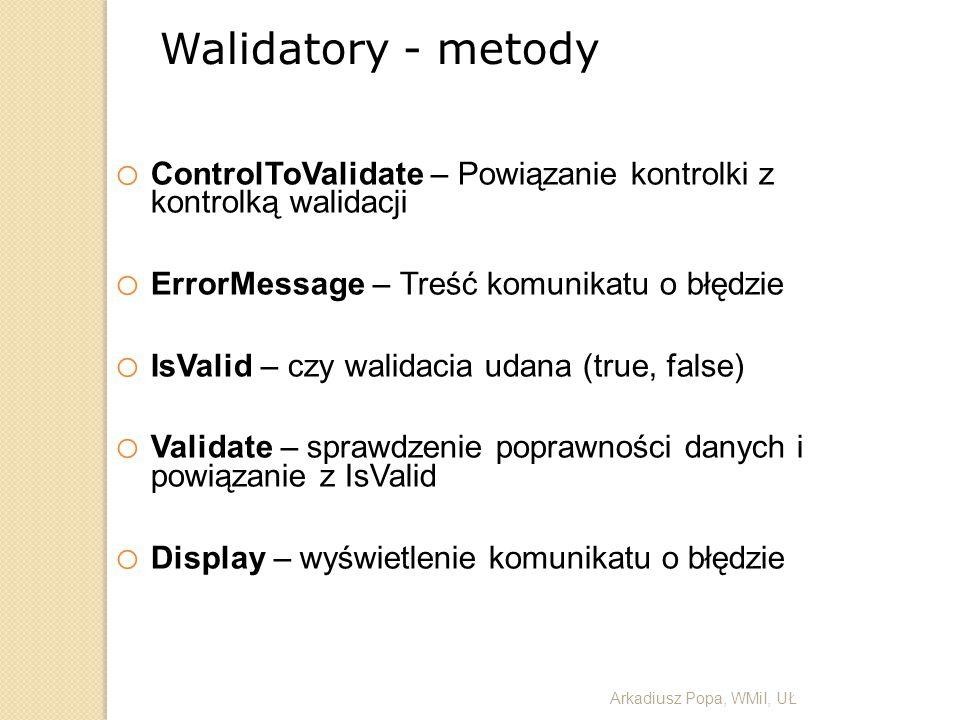 Walidatory - metody ControlToValidate – Powiązanie kontrolki z kontrolką walidacji. ErrorMessage – Treść komunikatu o błędzie.