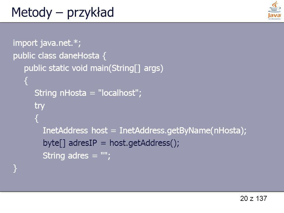 Metody – przykład import java.net.*; public class daneHosta {