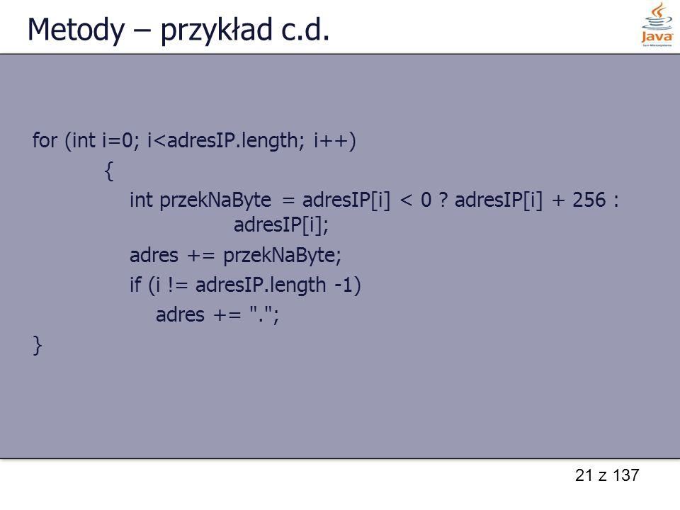 Metody – przykład c.d. for (int i=0; i<adresIP.length; i++) {