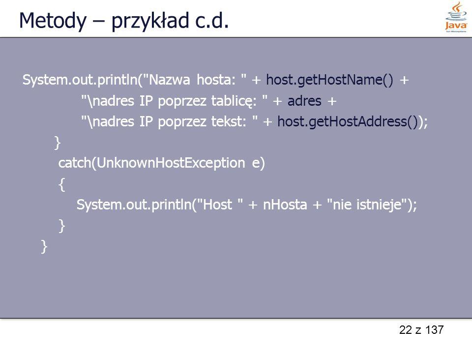 Metody – przykład c.d. System.out.println( Nazwa hosta: + host.getHostName() + \nadres IP poprzez tablicę: + adres +