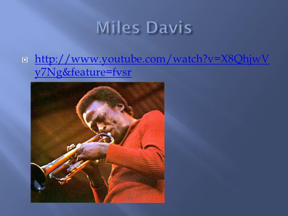 Miles Davis http://www.youtube.com/watch v=X8QhjwVy7Ng&feature=fvsr