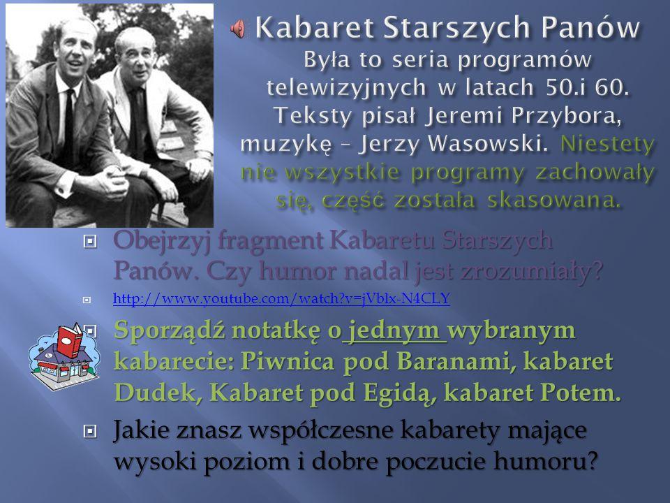 Kabaret Starszych Panów Była to seria programów telewizyjnych w latach 50.i 60. Teksty pisał Jeremi Przybora, muzykę – Jerzy Wasowski. Niestety nie wszystkie programy zachowały się, część została skasowana.
