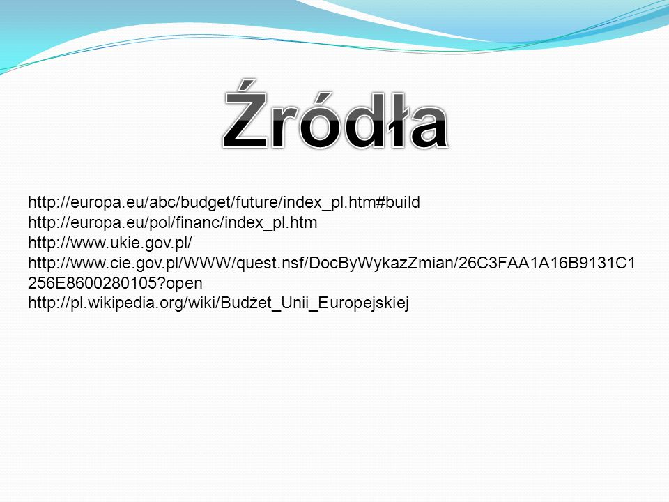 Źródła http://europa.eu/abc/budget/future/index_pl.htm#build