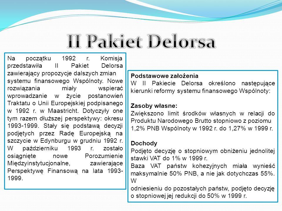 II Pakiet Delorsa Na początku 1992 r. Komisja przedstawiła II Pakiet Delorsa zawierający propozycje dalszych zmian.