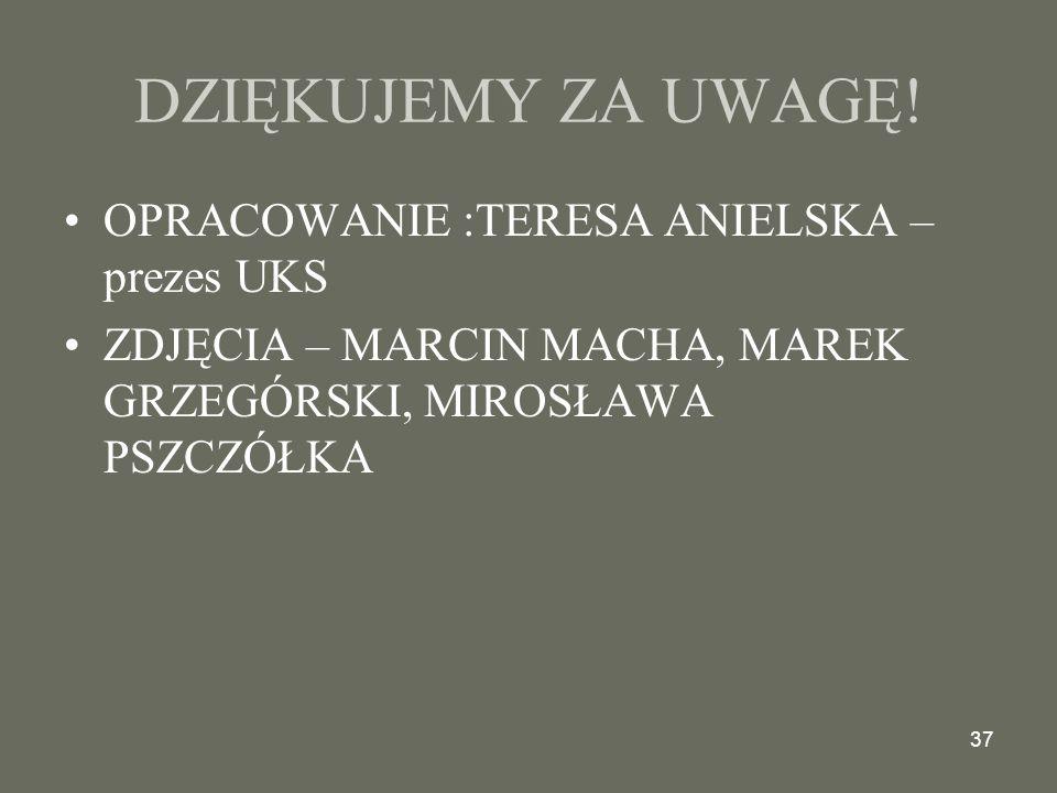 DZIĘKUJEMY ZA UWAGĘ! OPRACOWANIE :TERESA ANIELSKA – prezes UKS