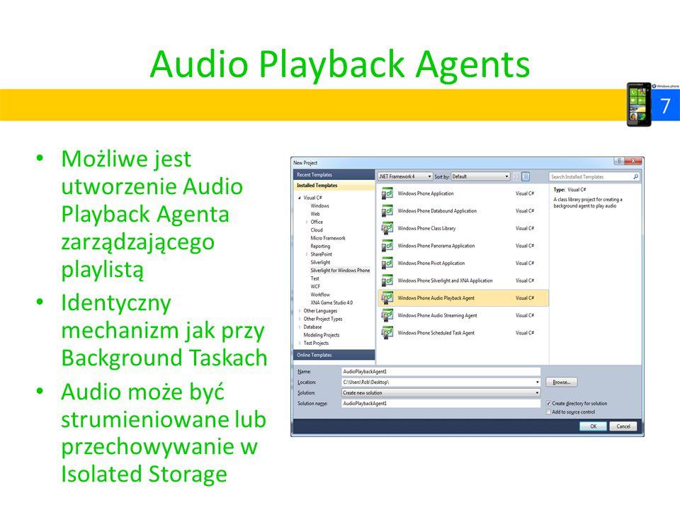 Audio Playback Agents Możliwe jest utworzenie Audio Playback Agenta zarządzającego playlistą. Identyczny mechanizm jak przy Background Taskach.
