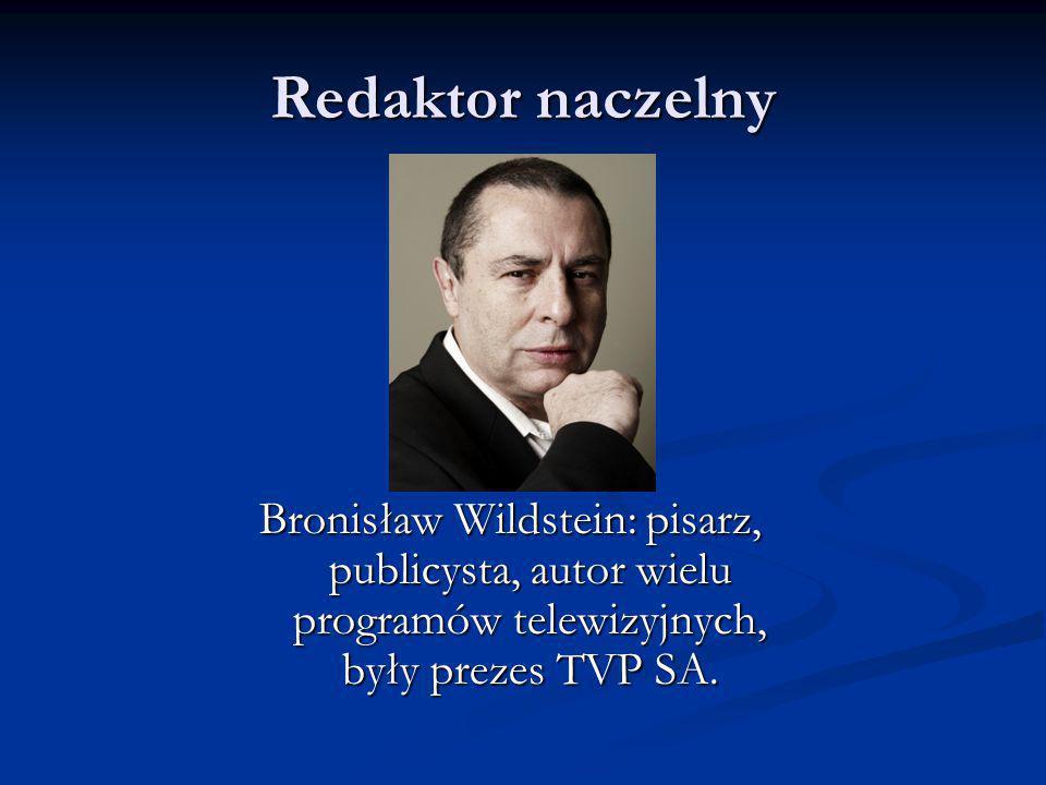 Redaktor naczelny Bronisław Wildstein: pisarz, publicysta, autor wielu programów telewizyjnych, były prezes TVP SA.