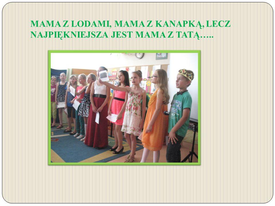 MAMA Z LODAMI, MAMA Z KANAPKĄ, LECZ NAJPIĘKNIEJSZA JEST MAMA Z TATĄ…..