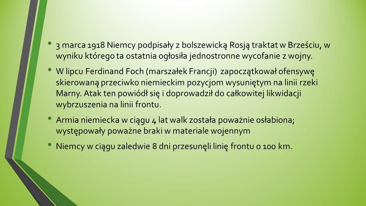 3 marca 1918 Niemcy podpisały z bolszewicką Rosją traktat w Brześciu, w wyniku którego ta ostatnia ogłosiła jednostronne wycofanie z wojny.