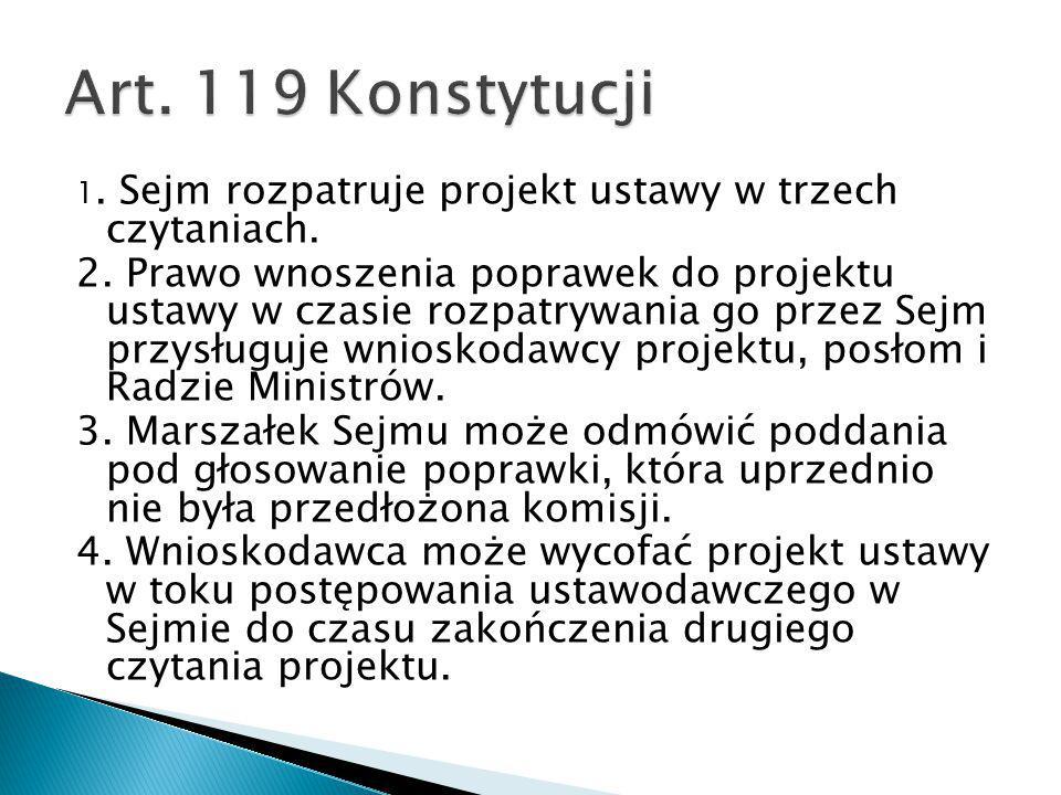Art. 119 Konstytucji 1. Sejm rozpatruje projekt ustawy w trzech czytaniach.