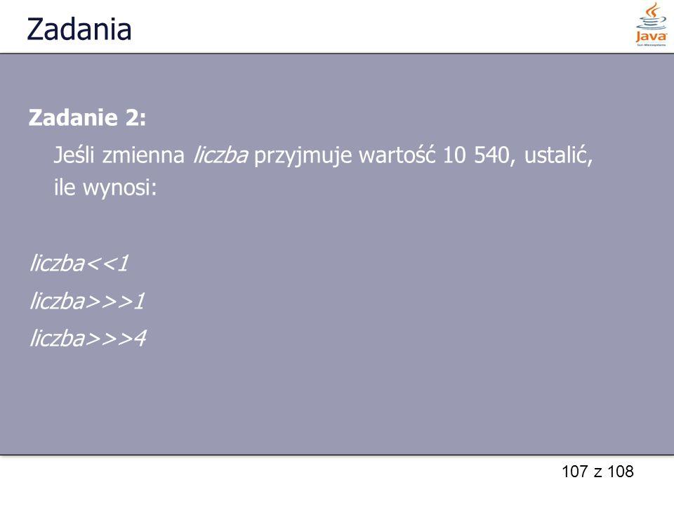 Zadania Zadanie 2: Jeśli zmienna liczba przyjmuje wartość 10 540, ustalić, ile wynosi: liczba<<1.