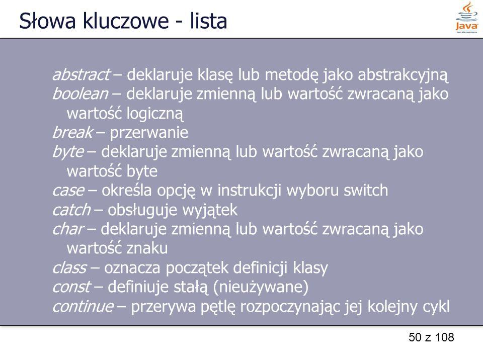 Słowa kluczowe - lista abstract – deklaruje klasę lub metodę jako abstrakcyjną.