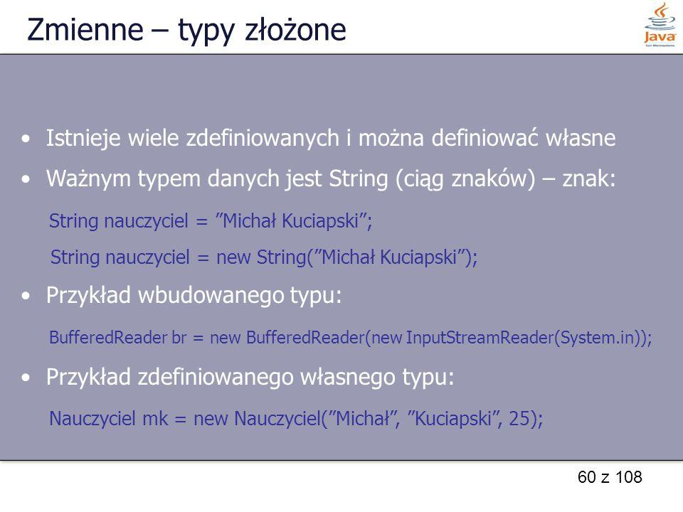 Zmienne – typy złożone Istnieje wiele zdefiniowanych i można definiować własne. Ważnym typem danych jest String (ciąg znaków) – znak: