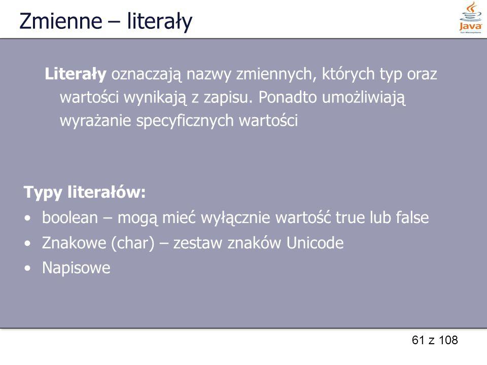 Zmienne – literały Literały oznaczają nazwy zmiennych, których typ oraz. wartości wynikają z zapisu. Ponadto umożliwiają.