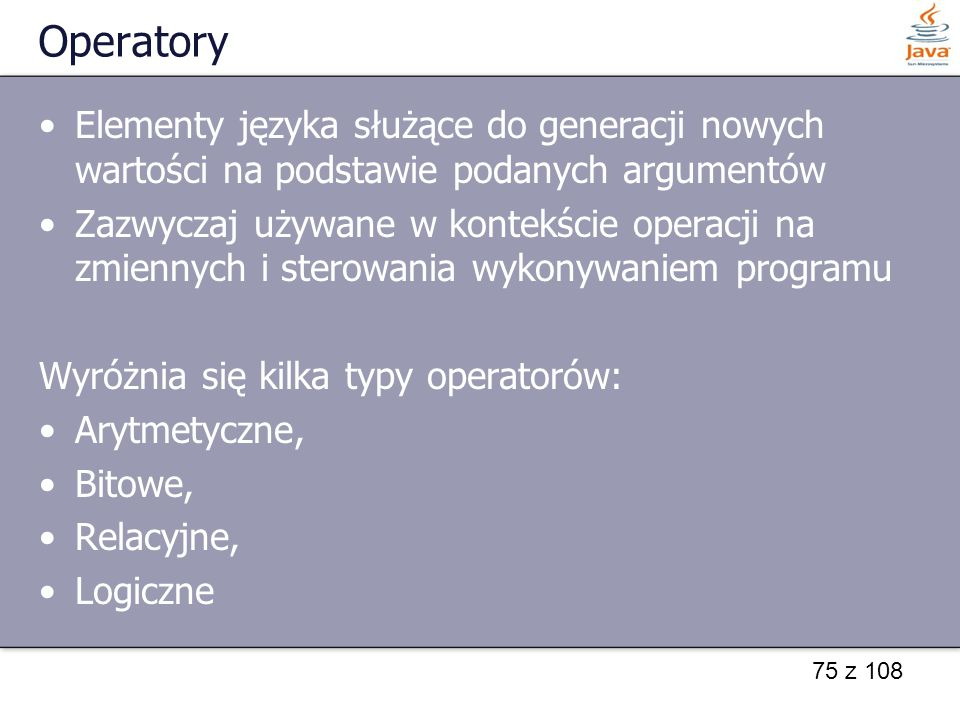 Operatory Elementy języka służące do generacji nowych wartości na podstawie podanych argumentów.