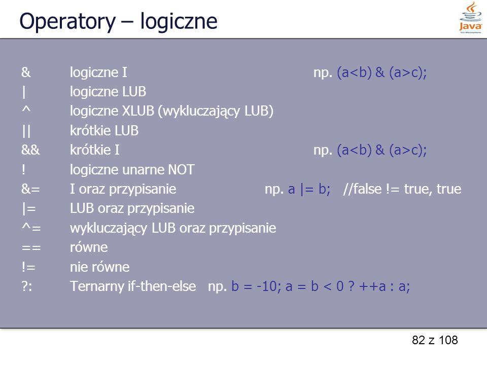 Operatory – logiczne & logiczne I np. (a<b) & (a>c);