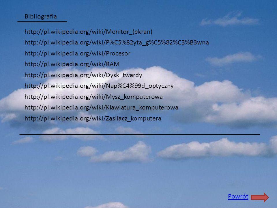 Bibliografia http://pl.wikipedia.org/wiki/Monitor_(ekran) http://pl.wikipedia.org/wiki/P%C5%82yta_g%C5%82%C3%B3wna.