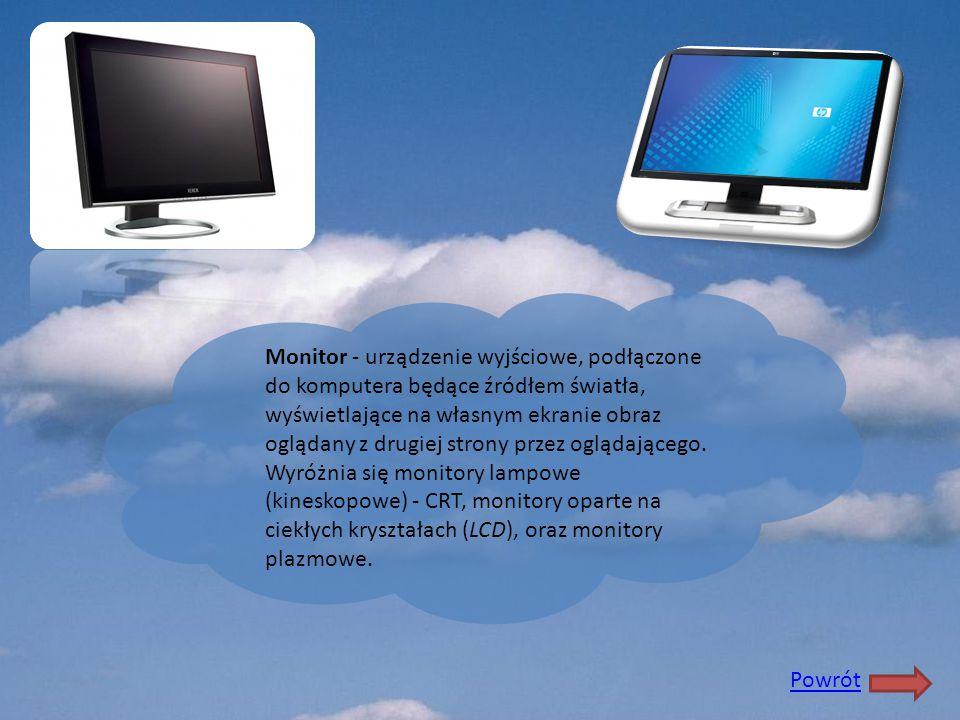Monitor - urządzenie wyjściowe, podłączone do komputera będące źródłem światła, wyświetlające na własnym ekranie obraz oglądany z drugiej strony przez oglądającego. Wyróżnia się monitory lampowe (kineskopowe) - CRT, monitory oparte na ciekłych kryształach (LCD), oraz monitory plazmowe.