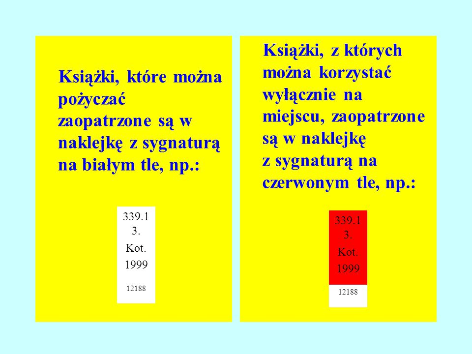 Książki, które można pożyczać zaopatrzone są w naklejkę z sygnaturą na białym tle, np.: