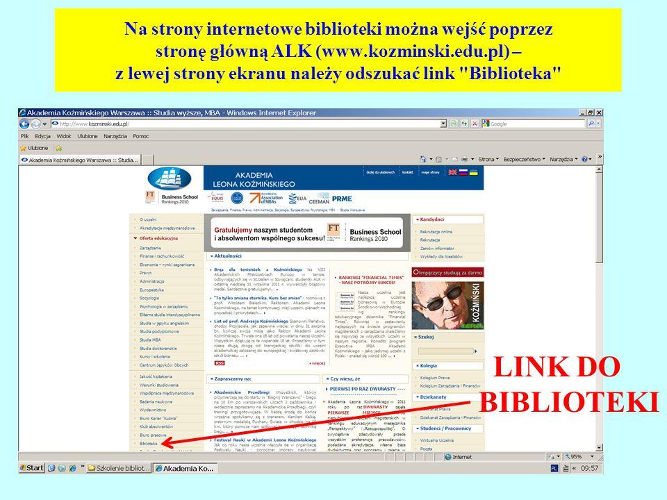 Na strony internetowe biblioteki można wejść poprzez stronę główną ALK (www.kozminski.edu.pl) – z lewej strony ekranu należy odszukać link Biblioteka