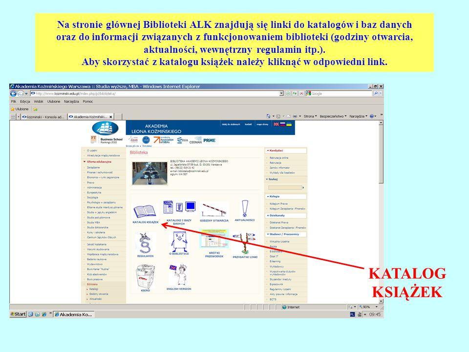 Na stronie głównej Biblioteki ALK znajdują się linki do katalogów i baz danych oraz do informacji związanych z funkcjonowaniem biblioteki (godziny otwarcia, aktualności, wewnętrzny regulamin itp.). Aby skorzystać z katalogu książek należy kliknąć w odpowiedni link.