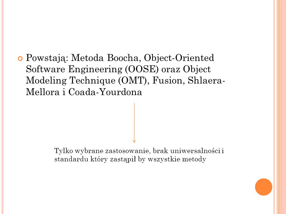 Powstają: Metoda Boocha, Object-Oriented Software Engineering (OOSE) oraz Object Modeling Technique (OMT), Fusion, Shlaera- Mellora i Coada-Yourdona