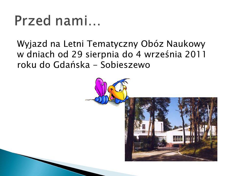 Przed nami… Wyjazd na Letni Tematyczny Obóz Naukowy w dniach od 29 sierpnia do 4 września 2011 roku do Gdańska - Sobieszewo.