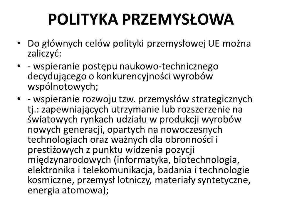 POLITYKA PRZEMYSŁOWA Do głównych celów polityki przemysłowej UE można zaliczyć: