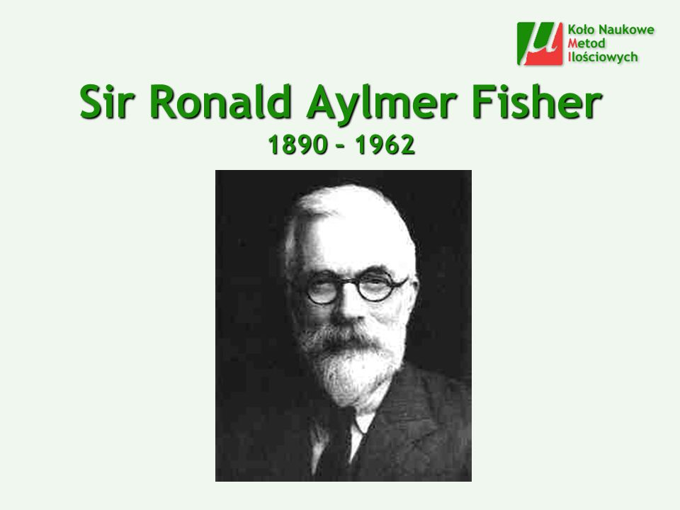 Sir Ronald Aylmer Fisher 1890 – 1962