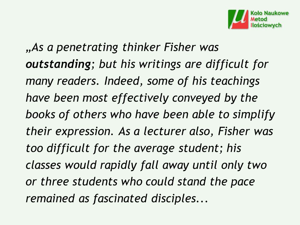 """As a penetrating thinker Fisher was outstanding; but his writings are difficult for many readers."