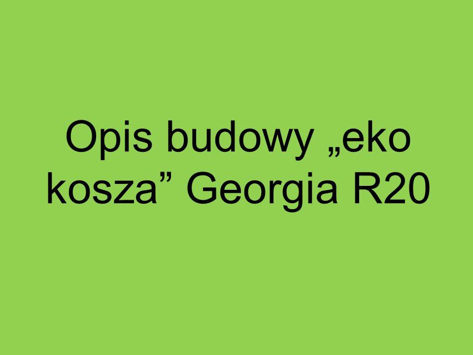 """Opis budowy """"eko kosza Georgia R20"""