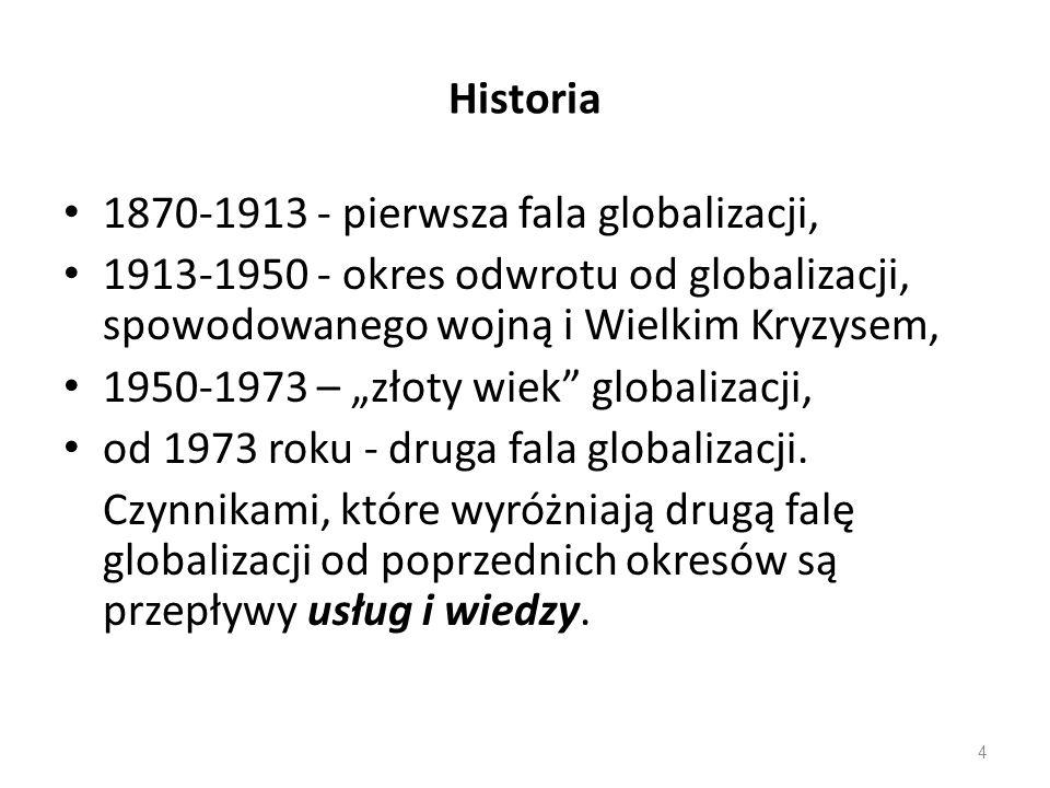 Historia 1870-1913 - pierwsza fala globalizacji, 1913-1950 - okres odwrotu od globalizacji, spowodowanego wojną i Wielkim Kryzysem,