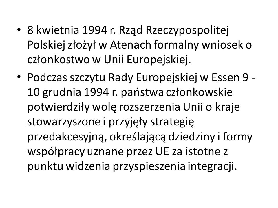 8 kwietnia 1994 r. Rząd Rzeczypospolitej Polskiej złożył w Atenach formalny wniosek o członkostwo w Unii Europejskiej.