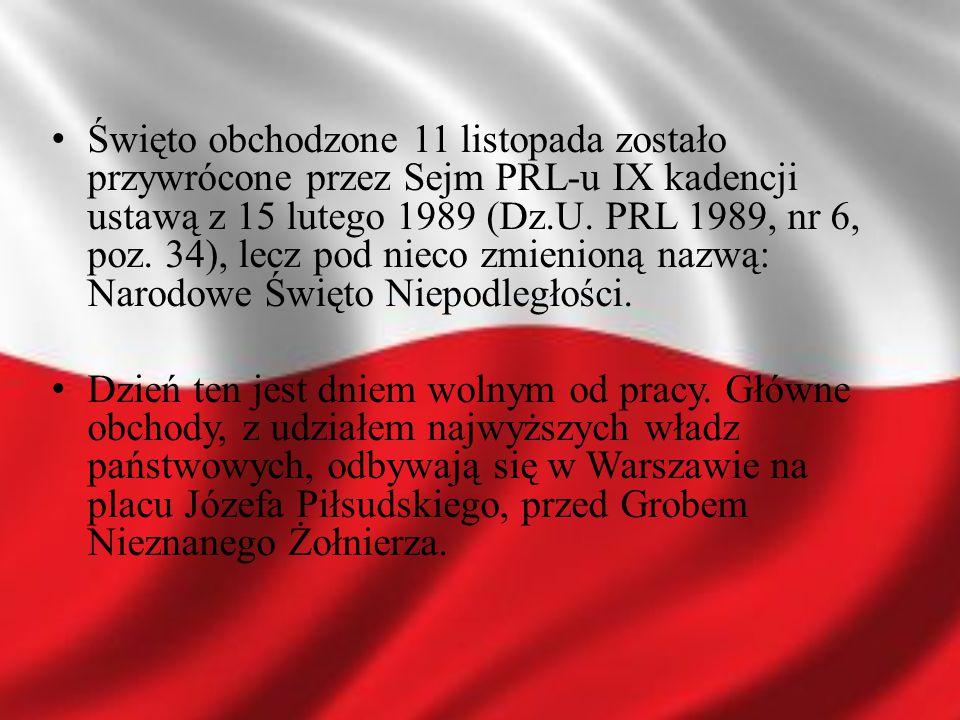Święto obchodzone 11 listopada zostało przywrócone przez Sejm PRL-u IX kadencji ustawą z 15 lutego 1989 (Dz.U. PRL 1989, nr 6, poz. 34), lecz pod nieco zmienioną nazwą: Narodowe Święto Niepodległości.